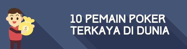 10 Pemain Poker Terkaya Dunia