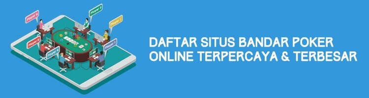 Daftar Situs Judi Bandar Poker Online Terpercaya & Terbesar Di Indonesia