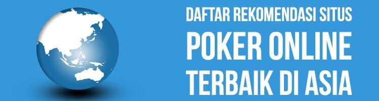 Daftar Rekomendasi Situs Poker Online Asia Terbaik