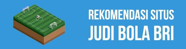 3 Rekomendasi Agen Situs Judi Bola BRI Di Indonesia Online 24 Jam
