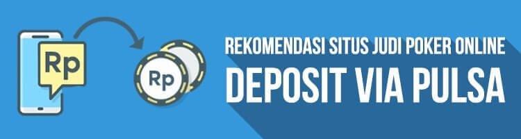 Rekomendasi Daftar Situs Judi Poker Online Deposit Via Pulsa