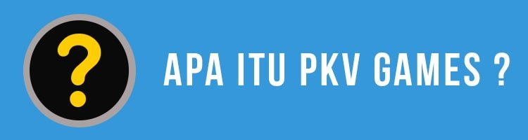 Apa Itu PKV Games? Ini Penjelasan Lengkapnya !